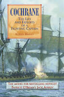 Cochrane: The Life and Exploits of a Fighting Captain by Robert Harvey...