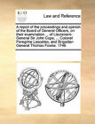 A Report of the Proceedings and Opinion of the Board of General Officers, on Their Examination ... of Lieutenant-General Sir John Cope, ... Colonel Peregrine Lascelles, and Brigadier-General Thomas Fowke. 1746 by Multiple Contributors (Paperback / softback, 2010)
