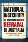 National Insecurity: The Howard Government's Betrayal of Australia by Elizabeth Thurbon, Linda Weiss (Paperback, 2007)