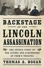 Backstage at the Lincoln Assassination: The Untold Story of the Actors and Stagehands at Ford's Theatre by Thomas A. Bogar (Hardback, 2013)