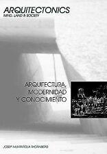 Arquitectura, Modernidad y Conocimiento by Josep Muntañola Thornberg (2010,...