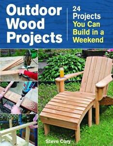 Outdoor Wood Projects 24 You Can Build In A Weekend By Steve Cory And DIY Writing Staff 2014 Paperback