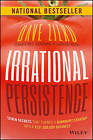Irrational Persistence: Seven Secrets That Turned a Bankrupt Startup into a $231,000,000 Business by Dave Zilko (Hardback, 2016)