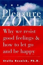 The Pleasure Zone: Why We Resist Good Feelings & How to Let Go and Be Happy by S