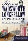 Henry Wadsworth Longfellow in Portland:: The Fireside Poet of Maine by Allan M Levinsky, John William Babin (Paperback / softback, 2015)