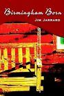 Birmingham Born by Jim Jarrard 9781403320957 Hardback 2002