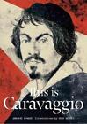 This is Caravaggio von Annabel Howard und Iker Spozio (2016, Gebundene Ausgabe)