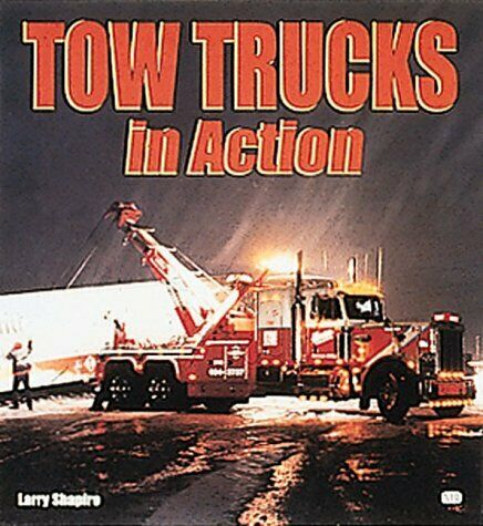 TOW TRUCKS IN ACTION By Larry Shapiro