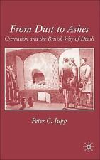 From Dust to Ashes : Cremation and the British Way of Death by Peter C. Jupp...
