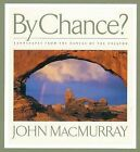 By Chance?: Landscapes from the Canvas of the Creator by John Macmurray (Hardback, 2005)