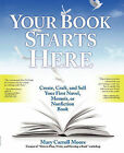 Your Book Starts Here: Create, Craft, and Sell Your First Novel, Memoir, or Nonfiction Book by Moore, Mary Carroll Moore, Patrick (Paperback / softback, 2011)