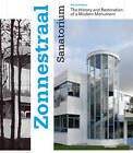 Zonnestraal Sanatorium: The History and Restoration of a Modern Monument by Paul Meurs (Hardback, 2010)