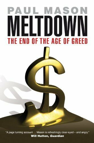 Meltdown: The End of the Age of Greed By Paul Mason. 9781844673964