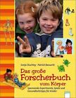 Das große Forscherbuch vom Körper von Sonja Stuchtey und Patrick Baeuerle (2011, Gebundene Ausgabe)