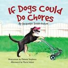 If Dogs Could Do Chores by Jacquelyn Smith-Induni (Paperback / softback, 2014)