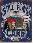 Still Plays With Cars Hot Rod Garage Rat Rods Retro Muscle Decor Metal Tin Sign