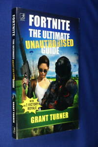 FORTNITE Grant Turner THE ULTIMATE UNAUTHORISED GUIDE Book Video Game