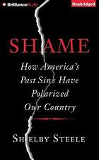 Shame : How America's Past Sins Have Polarized Our Country by Shelby Steele...