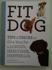 Fit Dog : Tips and Tricks to Give Your Pet a Longer, Healthier, Happier Life...