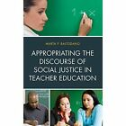 Appropriating the Discourse of Social Justice in Teacher Education by Marta  P. Baltodano (Hardback, 2015)