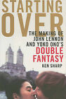 Starting Over: The Making of John Lennon and Yoko Ono's Double Fantasy by Ken Sharp (Hardback, 2010)