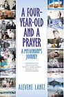 A Four Year Old and a Prayer ? by Alevene Lantz (Hardback, 2002)