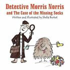 Detective Morris Norris and the Case of the Missing Socks by Shelia Burket (Paperback / softback, 2011)