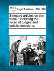 Selected Articles on the Recall: Including the Recall of Judges and Judicial Decisions. by Gale, Making of Modern Law (Paperback / softback, 2011)