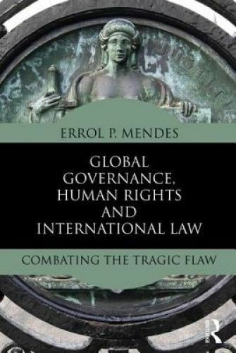 Global Governance, Human Rights and International Law. Combating the Tragic Flaw