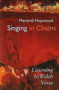 Good-Singing-in-Chains-Listening-to-Welsh-Verse-Paperback-Mererid-Hopwood-1