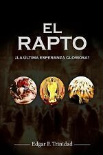 El Rapto : La Ultima Esperanza Gloriosa? by Rev Edgar F. Trinidad (2014,...