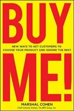 BUY ME!  New Ways to Get Customers to Choose Your Product and Ignore the Rest (B
