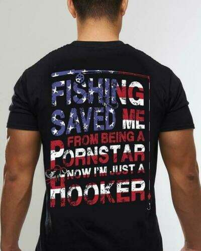 Independence Day Fishing Saved Me From Being a Pornstar Now I/'m a Hooker T-shirt