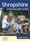 Shropshire: A Dog Walker's Guide by Judy Smith (Paperback, 2011)