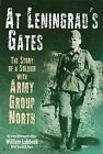 At Leningrad's Gates: The Combat Memoirs of a Soldier with Army Group North by David B. Hurt, William Lubbeck (Hardback, 2007)
