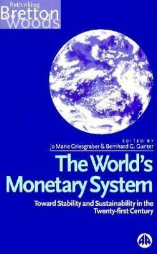 The World's Monetary System: Towards Stability and Sustainability in the Twenty