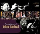 Dizzy Gillespie: The Man Who Changed My Life: From the Memoirs of Arturo Sandoval by Robert Simon, Marianela Sandoval (Hardback, 2014)