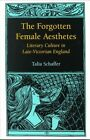 The Forgotten Female Aesthetes: Literary Culture in Late-Victorian England by Talia Schaffer (Paperback, 2000)