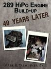 289 HIPO Engine Build-up 40 Years Later by Mark R Taeschner Bsee 9781456721633