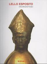 LELLO ESPOSITO - IKONOSTASI - Catalogo mostra, Siena, 2005 - In offerta al 50%
