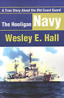The Hooligan Navy: A True Story about the Old Coast Guard by Wesley E Hall (Paperback / softback, 2001)