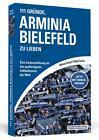 111 Gründe, Arminia Bielefeld zu lieben von Michael König und Philipp Kreutzer (2014, Taschenbuch)