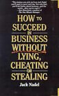 How to Succeed in Business Without Lying, Cheating or Stealing by Jack Nadel (Paperback / softback, 2000)