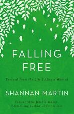 NEW! Falling Free : Rescued from the Life I Always Wanted. Shannan Martin, 2016