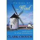Voices of the Wind: A Poetic Journal of Life, Attitude, and Remembrance by Clark E Crouch (Paperback / softback, 2002)