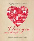 I Love You Even Though by Christine W. Regan, Rebecca M. Schuler (Hardback, 2011)