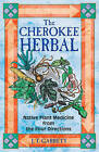 The Cherokee Herbal: Native Plant Medicine from the Four Directions by J. T. Garrett (Paperback, 2003)