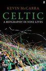 Celtic: A Biography in Nine Lives by Kevin McCarra (Hardback, 2012)