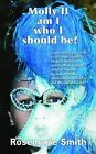 Molly: Am I Who I Should Be? by Rosemarie Smith (Paperback, 2010)