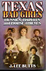 Texas Badgirls: Hussie, Harlots, and Horse Thieves by J. Lee Butts (Paperback, 2000)
